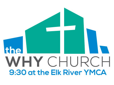 Elk River – the WHY Church